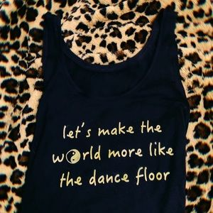 let's make the world more like the dance floor top